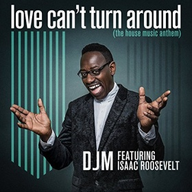 DJM FEAT. ISAAC ROOSEVELT - LOVE CAN'T TURN AROUND